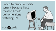 cancel-date-home-watching-tv-confession-ecards-someecards