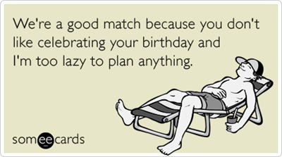 Friends Couples Relationships Lazy Birthday Ecards Someecards