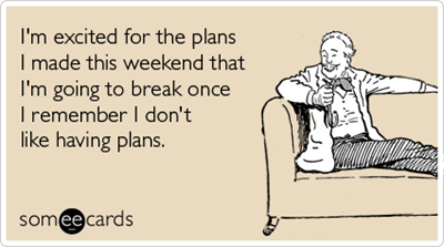 excited-having-plans-break-weekend-ecards-someecards