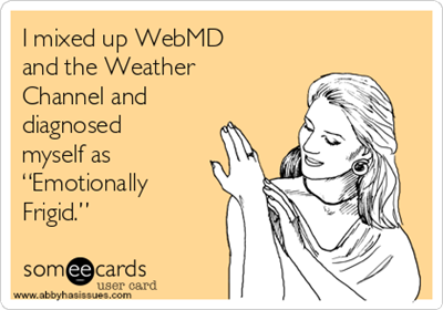 i-mixed-up-webmd-and-the-weather-channel-and-diagnosed-myself-as-emotionally-frigid-a3fdd